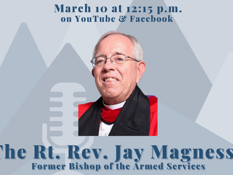March 10 : The Rt. Rev. Jay Magness, Former Bishop of the Armed Services