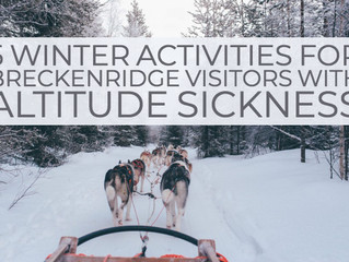 5 Winter Activities for Breckenridge Visitors with Altitude Sickness