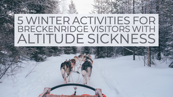 Winter Activities for Breckenridge Visitors with Altitude Sickness