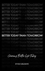Better Today Than Tomorrow Noah Williams