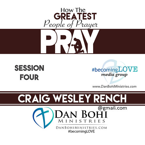 Craig Rench - How The Greatest People of Prayer Pray (SESSION 04) - MP3