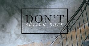 Don't Shrink Back