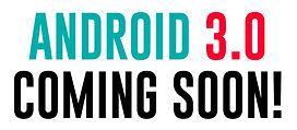 ANDROID 3.0 SOON.jpg