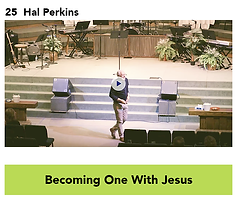 25 Becoming One With Jesus - Hal Perkins