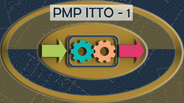 PMP ITTO -1 : Introduction to Project Management - PMBOK® V6
