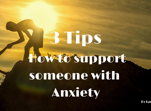 3 Tips, How to support someone with Anxiety