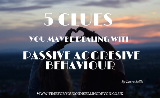 5 clues, you maybe dealing with passive aggresive behaviour