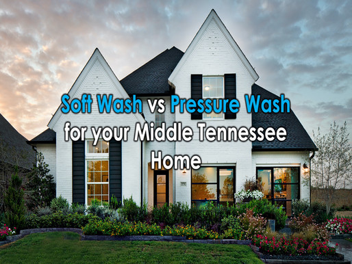 Soft Wash vs Pressure Wash for your Middle Tennessee Home
