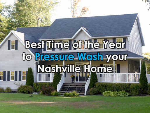 Best Time of the Year to Pressure Wash your Nashville Home