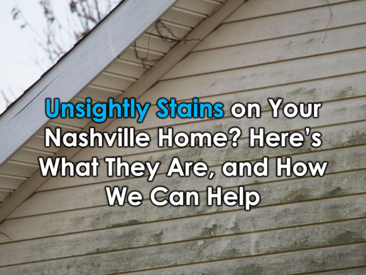 Unsightly Stains on Your Nashville Home? Here's What They Are, and How We Can Help
