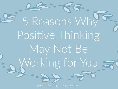 5 Reasons Why Positive Thinking May Not Be Working for You