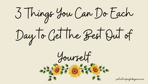 3 Things You Can Do Each Day to Get the Best Out of Yourself