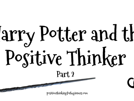 14 Reasons Harry Potter is Great for Teaching Kids (& adults) the Power of Positive Thinking (part2)
