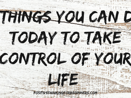 6 Things You Can do Today to Take Control of Your Life