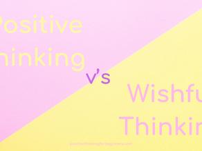 Positive Thinking v's Wishful Thinking
