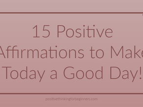 15 Positive Affirmations to Make Today a Good Day!
