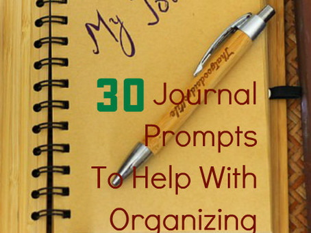 30 Journal Prompts to Help With Organizing