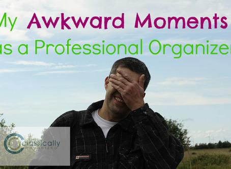 My Awkward Moments as a Professional Organizer