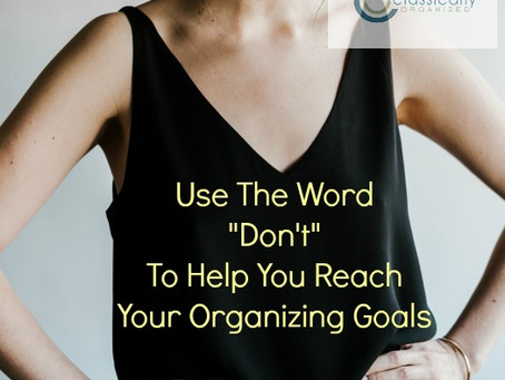 """Use the Word """"Don't"""" to Help You Reach your Organizing Goals"""