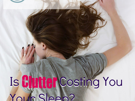 Is Clutter Costing You Your Sleep?