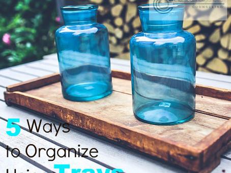 5 Ways to Organize Using Trays