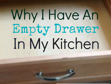 Why I Have An Empty Drawer in my Kitchen
