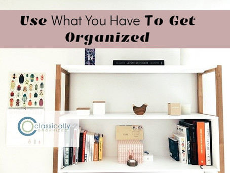 Use What You Have to Get Organized