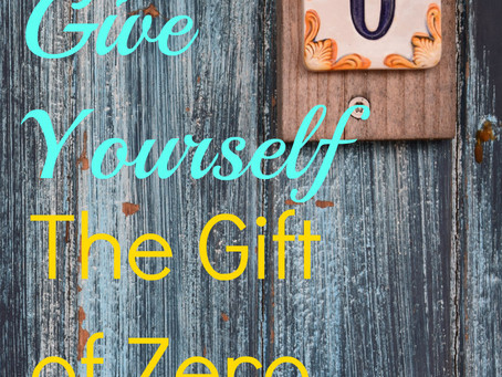 Give Yourself the Gift of Zero