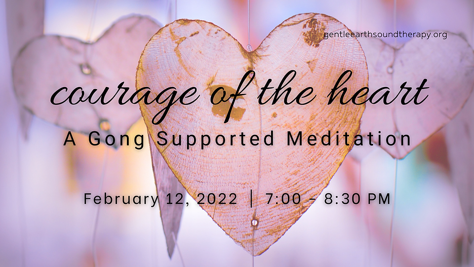 Courage of the Heart Gong Immersion Feb 2022.png