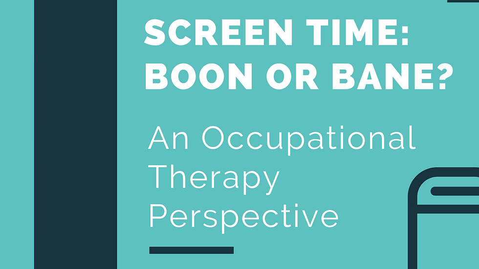 Screen Time: Boon or Bane? An Occupational Therapy Perspective