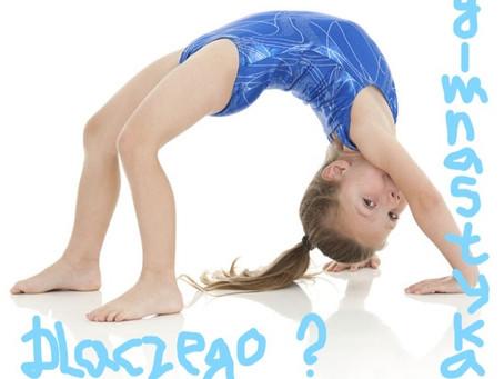 Dlaczego Gimnastyka ?