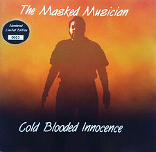 First (unreleased) version of Cold Blooded Innocence by The Masked Musician