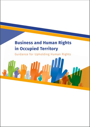 New report: Business and Human Rights in Occupied Territory: Guidance for Upholding Human Rights
