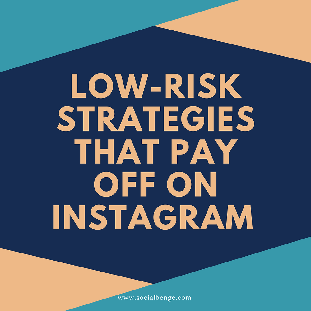 Low-Risk Strategies That Pay Off on Instagram for Small Businesses