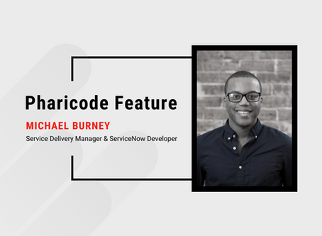 Pharicode Feature: Michael Burney, Service Delivery Manager, ServiceNow Developer