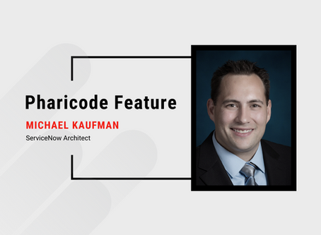 Pharicode Feature: Michael Kaufman, ServiceNow Architect