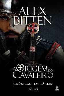 A-ORIGEM-DO-CAVALEIRO-I-ALEX-BITTEN-CAPA