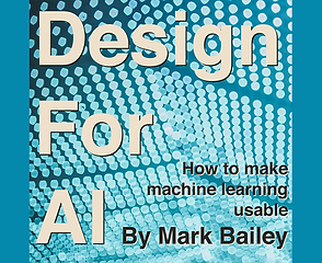 Logo for Design for AI: How to make machine learning usable, by Mark Bailey.