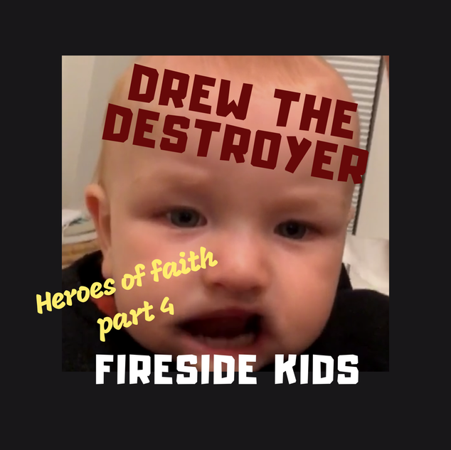 Heroes of Faith Part 4:  Drew the Destroyer