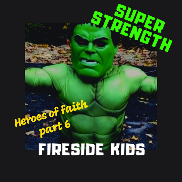 Heroes of Faith, Part 6:  Super Strength