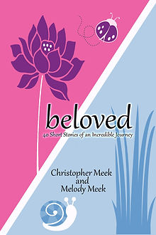 Beloved: 40 Short Stories Of An Incredible Journey By Christopher and Melody Meek