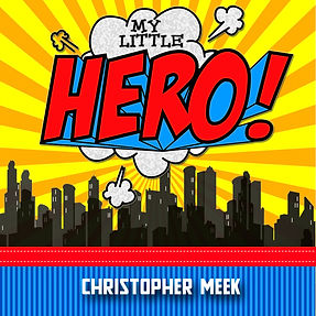 My Little Hero By Christopher Meek