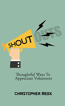 Shou Outs: Thoughful Ways To Appreciate Volunteers By Christopher Meek