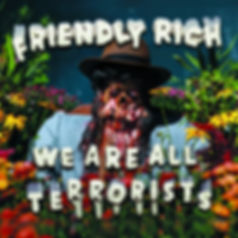 """We Are All Terrorists"" by Friendly Rich"