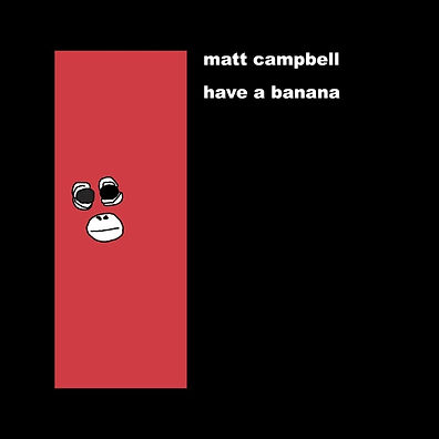 Matt Campbell -  Have a Banana