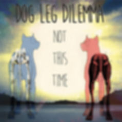 """""""Not This Time"""" by Dog Leg Dilemma"""