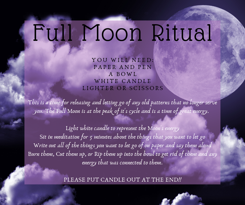 This is the actual ritual. You will need: paper and pen, a bowl, white candle, and lighter or scissors. This is a time of releasing. Light the white candle to represent the moon's energy. Then write down the things you want to let go of. Once they are written down on paper then use the scissors to cut them or the lighter to burn them. This releases the energy of what you are letting go of!