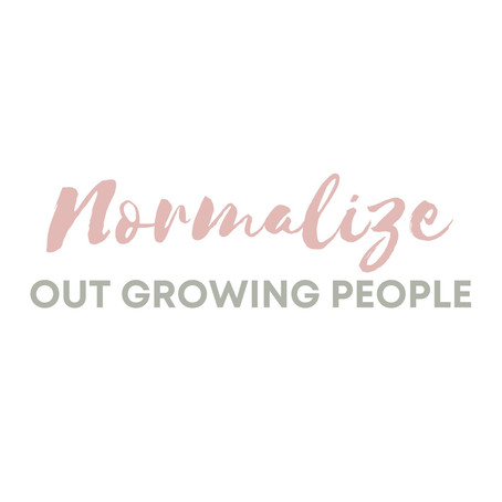 Normalize Outgrowing People