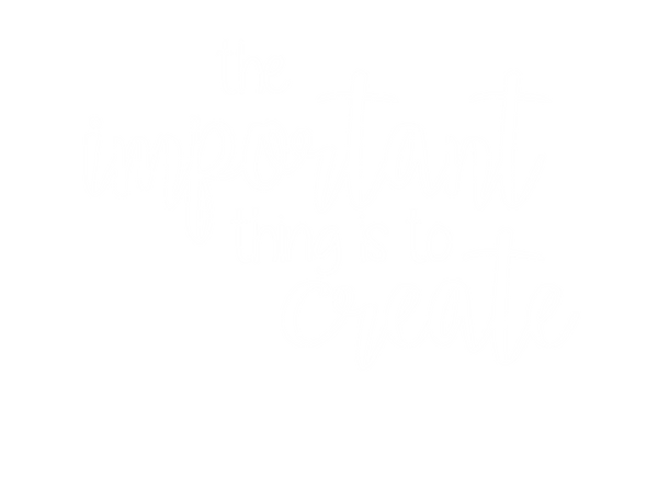 the important thing is to create.png