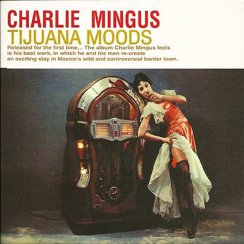 CHARLES MINGUS 2xCD Tijuana Moods (The Complete Edition)